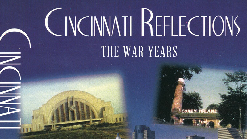Cincinnati Reflections:The War Years - Life at Home