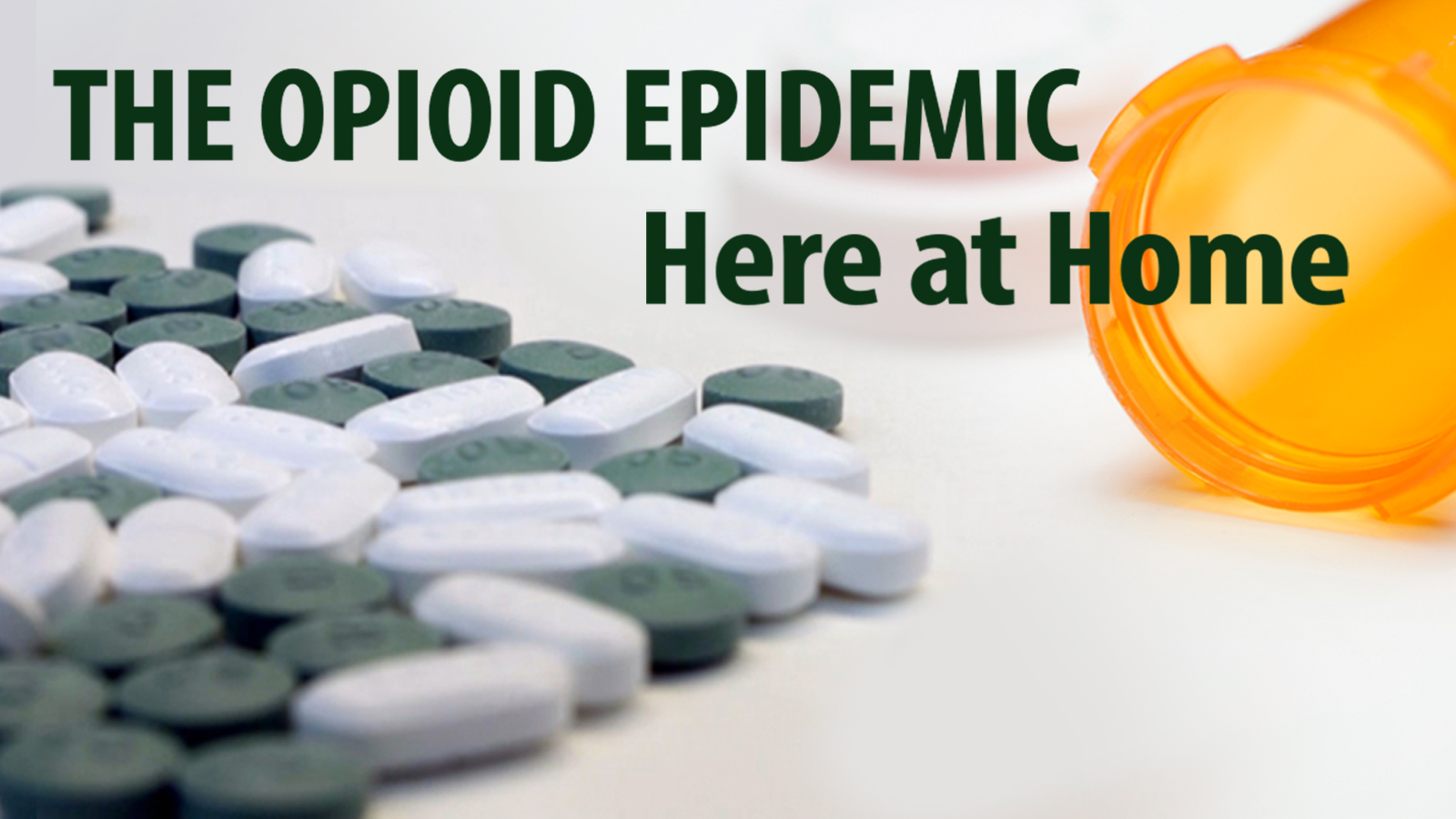 The Opioid Epidemic - Here at Home