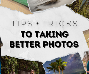 Tips + Tricks To Taking Better Photos